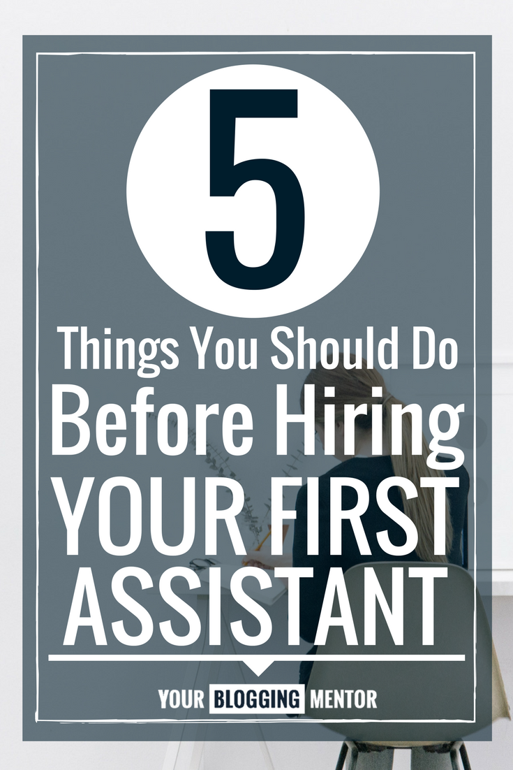 Ready to hire your first virtual assistant for your blog? Do these 5 things before you start building your new virtual assisting team.
