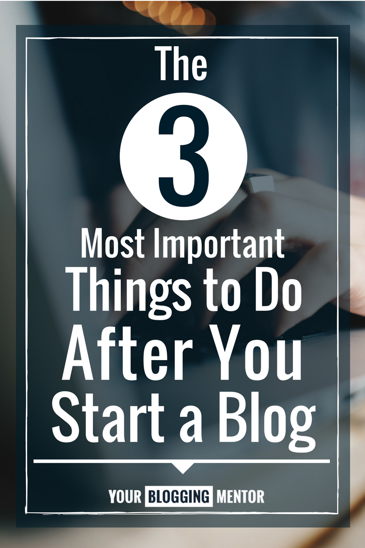 Here are the top 3 most important things to do immediately after you start your blog!