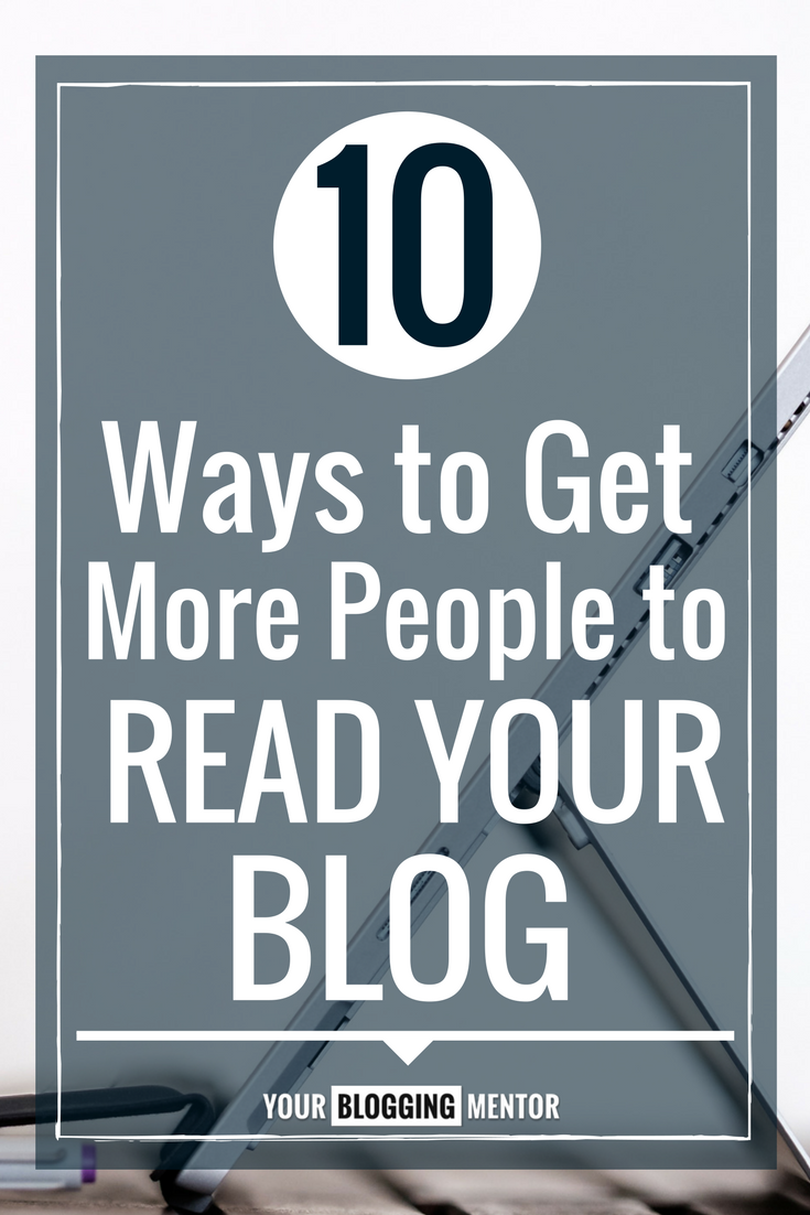 Get more people reading your blog using these 10 tips!