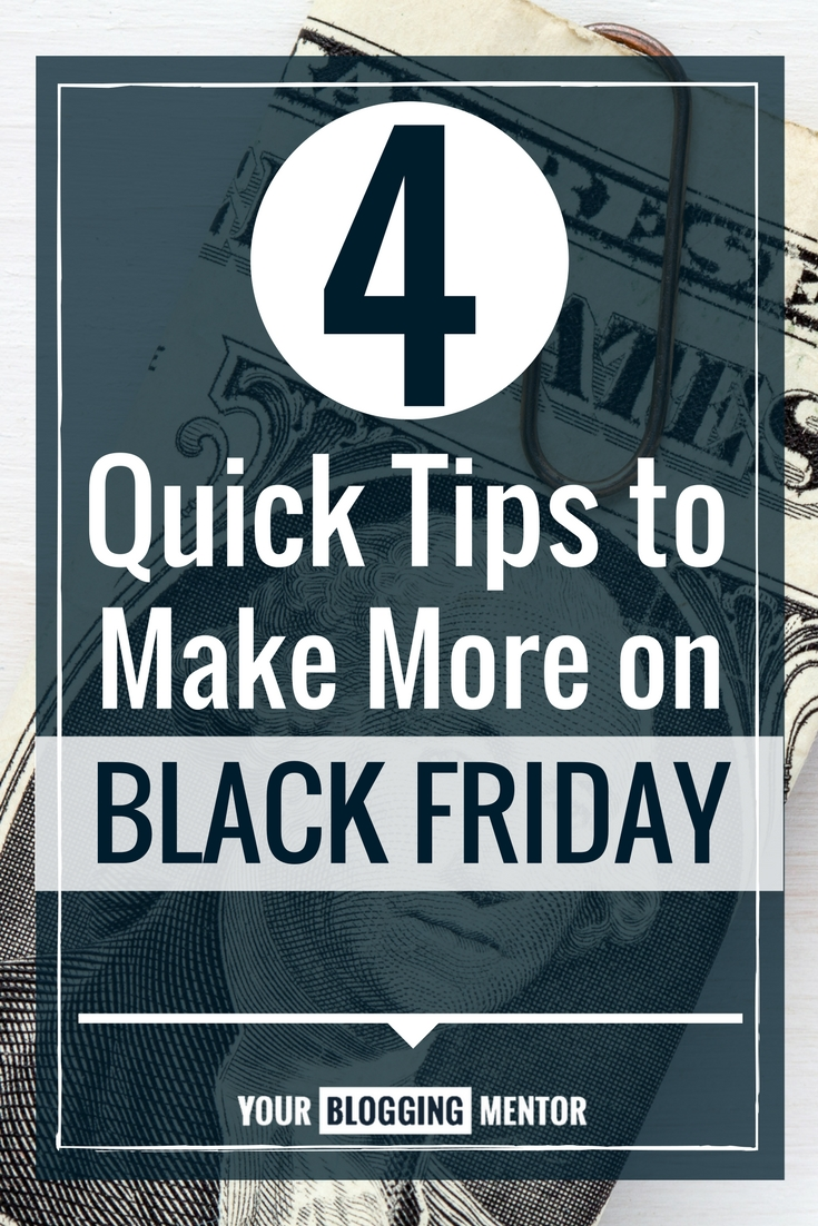 Generate more blogging income during Black Friday with these 4 quick tips!