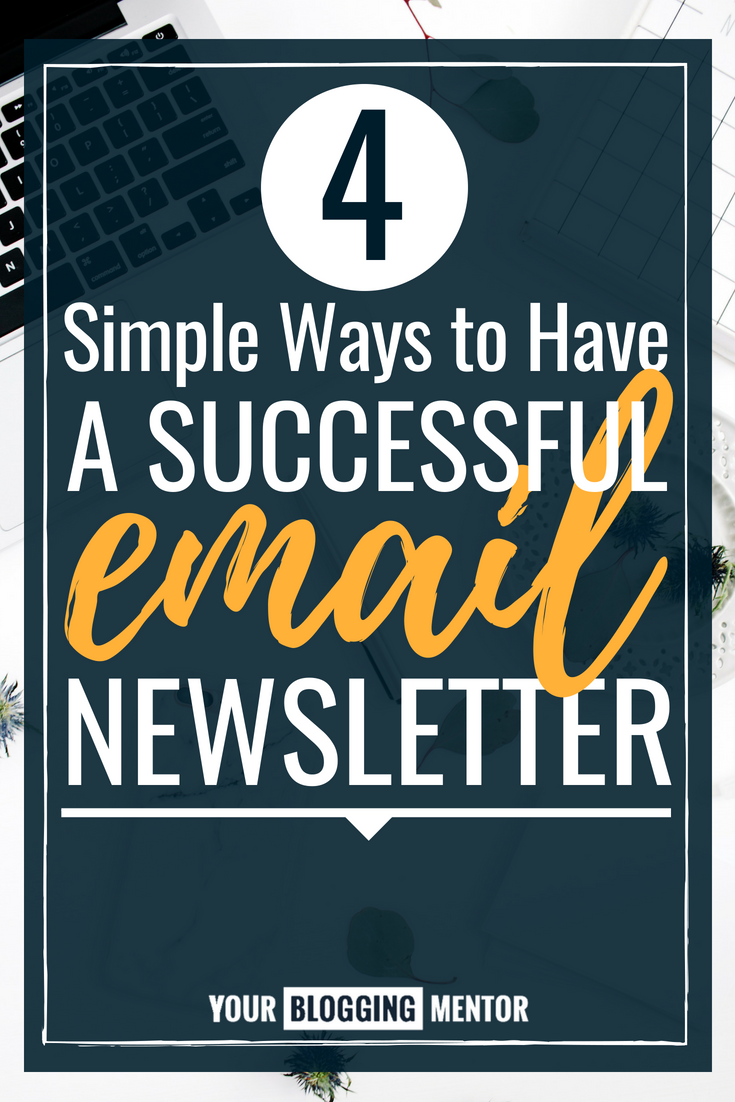 Want a successful email newsletter? Follow these 4 simple tips and you can't go wrong!
