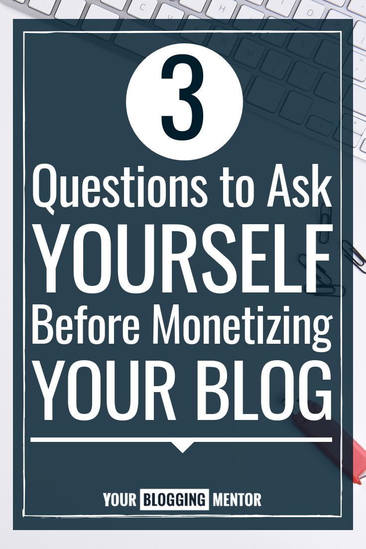 Want to make more money as a blogger? Ask yourself these 3 important questions first!