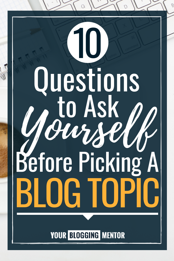 Not sure what to write about? Having trouble picking a blog topic? Ask yourself these 10 simple questions!