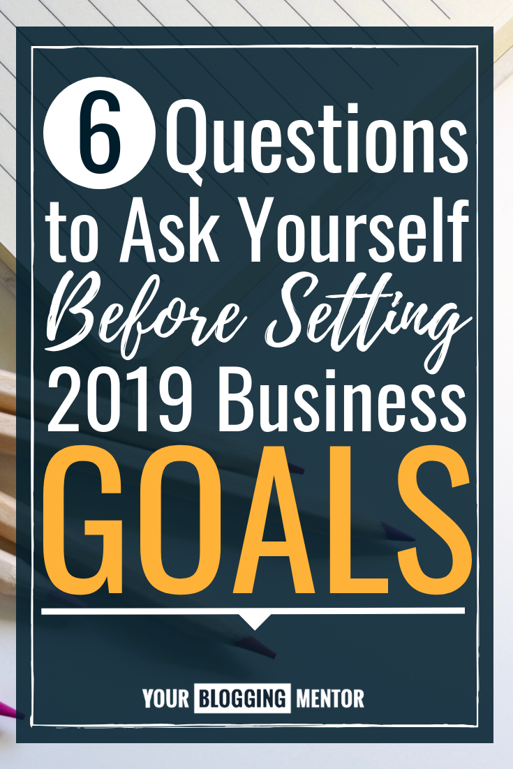 Have you set your 2019 business goals yet? Ask yourself these 6 important questions to help facilitate the process of goal-setting for the new year!